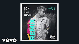Danny Avila   End Of The Night (White Chocolate Extended Remix [Audio])