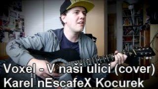 Voxel - ''V naší ulici'' Cover (na akustickou kytaru + zpěv) Karel nEscafeX Kocurek