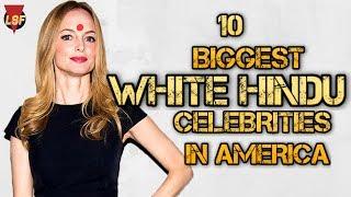 10 BIGGEST WHITE HINDU CELEBRITIES IN AMERICA *UPDATED LIST*