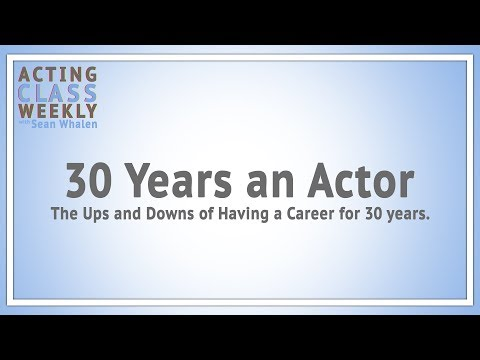 Acting Class Weekly: 30 Years an Actor - The Ups and Downs of Having a Career for 30 years.