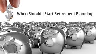 When Should I Start Retirement Planning