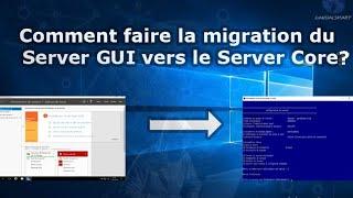 Comment migrer du Serveur GUI au Server Core sous Windows Server 2016