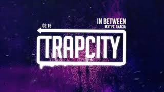 MXT   In Between (ft. Akacia)