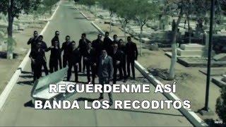 Banda Los Recoditos - Recuérdenme Así Letra lyrics ((Nuevo banda 2016))
