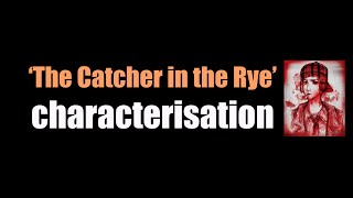 'The Catcher in the Rye' - characterisation