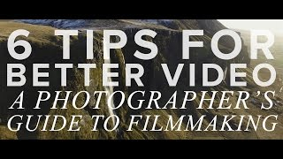6 Tips For Shooting BETTER VIDEO: A Photographer's Guide To Filmmaking W White In Revery