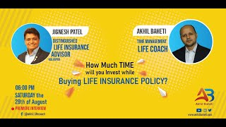 How much Time we invest in buying LIFE INSURANCE POLICY with Jignesh Patel