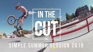 IN THE CUT - Simple Summer Session 2018 - DIG BMX