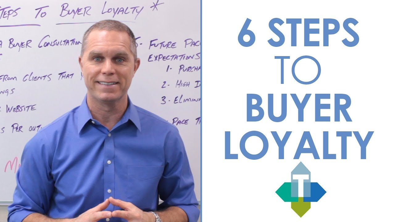 The 6 Steps to Buyer Loyalty