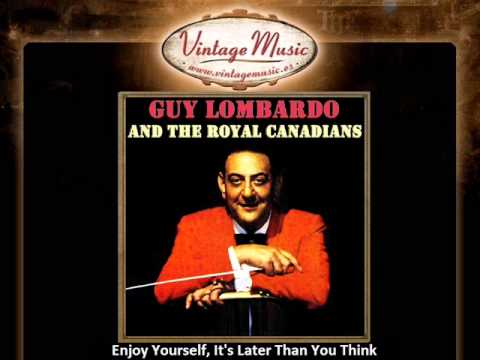 Enjoy Yourself (It's Later Than You Think) (1949) (Song) by Guy Lombardo