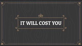 It Will Cost You