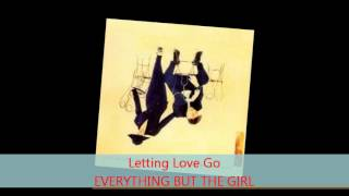 Everything But The Girl - LETTING LOVE GO