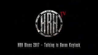 HRH TV – Aaron Keylock Interview @ HRH Blues IV