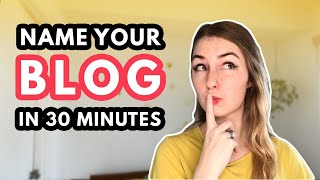 Tips for Naming Your Blog in 30 Minutes or LESS