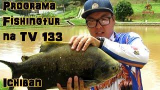Programa Fishingtur na TV 133 - Pesqueiro Ichiban
