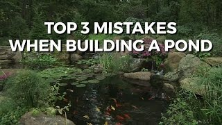 TOP 3 MISTAKES MADE WHEN BUILDING A POND