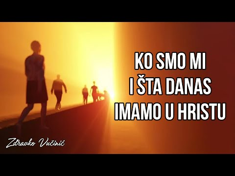 Zdravko Vučinić: Ko smo mi i šta danas imamo u Hristu