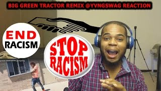 Big Green Tractor REMIX @yvngswag ENDS RACISM REACTION