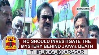 HC Should Investigate The Mystery Behind Jayalalithaas Death  Thirunavukkarasar  Thanthi TV