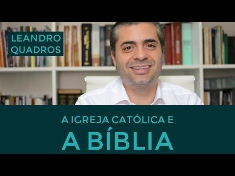 A Igreja Católica e a Bíblia - Leandro Quadros