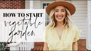 HOW TO START A VEGETABLE GARDEN IN 4 EASY STEPS | Becca Bristow