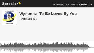 Wynonna- To Be Loved By You (made with Spreaker)