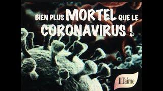 BIEN PLUS MORTEL QUE LE CORONAVIRUS !