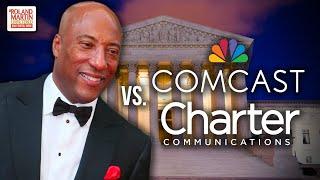 Byron Allen Sues Comcast/Charter Comm For $20B Over Racial Discrimination; Rips Trump/DOJ For Racism