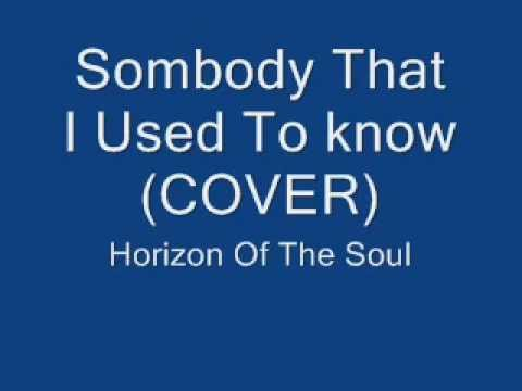 Sombody I Used To Know (Gotye Cover Re Done) - Horizon Of The Soul