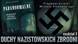 """Duchy nazistowskich zbrodni – fragment książki Michała Stonawskiego """"Paranormalne"""""""