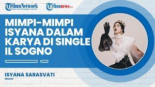 Curahan Pengalaman dari Mimpi-mimpi Isyana Sarasvati dalam Single Il Sogno
