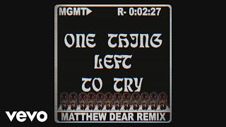 MGMT - One Thing Left to Try (Matthew Dear Remix - Official Audio)