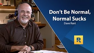 Dave Ramsey Rant - Don't Be Normal, Normal Sucks!