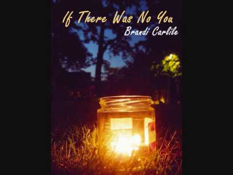 If There Was No You (Song) by Brandi Carlile