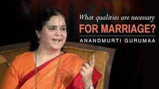 What qualities are necessary for marriage? | Anandmurti Gurumaa