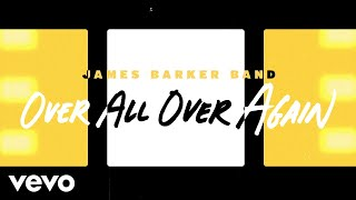 James Barker Band Over All Over Again