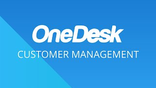 OneDesk – Getting Started: Customer Management