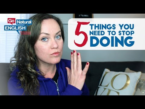 5 Things to Stop Doing If You Want to Be Fluent in English