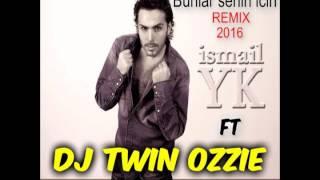 DJ TWIN OZZIE FT ISMAIL YK BUNLAR SENIN ICIN REMIX 2016