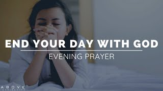 END YOUR DAY WITH GOD | Evening Prayer - Nighttime Prayer & Meditation