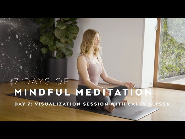 DAY 7: Visualization Meditation Technique with Caley Alyssa — 7 Days of Mindful Meditation