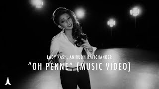 Oh Penne - Anirudh Ravichander | Lady Kash (Music Video)