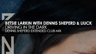 Betsie Larkin with Dennis Sheperd & Liuck - Driving Through The Dark (Dennis Sheperd Club Mix)