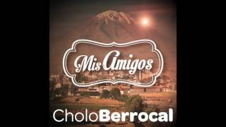 6. Mujer Amada - El Cholo Berrocal - Mis Amigos