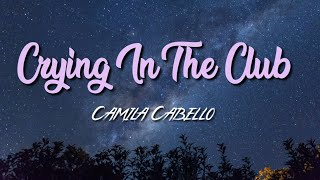 "Crying in the club ( ""I have questions"" intro) by Camila Cabello lyrics"