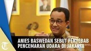 Anies Baswedan Sebut Penyebab Pencemaran Udara di Jakarta