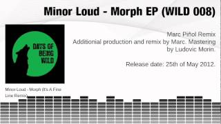 Minor Loud - Morph EP (Incl It's A Fine Line, Marc Pinol Remixes)