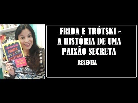 FRIDA E TRÓTSKI I A HISTÓRIA DE UMA PAIXÃO SECRETA I RESENHA