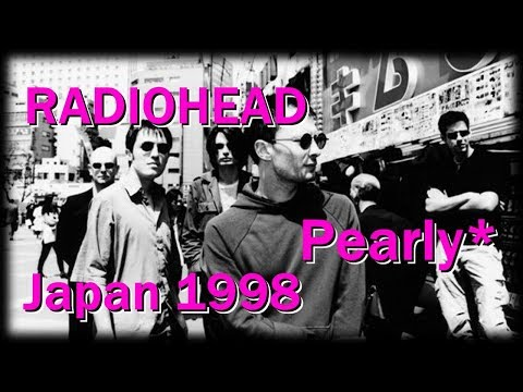 Radiohead - Pearly* [live in Japan 1998] (AUDIO)