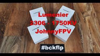 Lumenier 2306 1750KV 6S Johnny FPV Motor erster Eindruck (unboxing) - team #bckflp